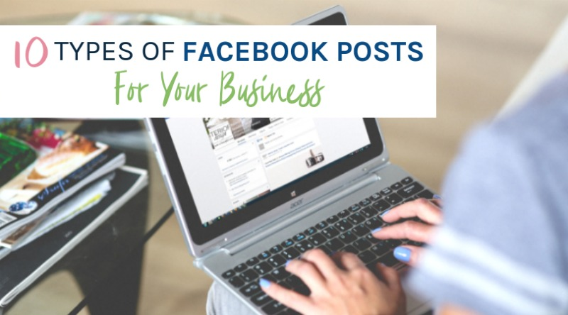 Women typing on laptop. Overlay text: 10 Types of Facebook Posts to Share for Your Business