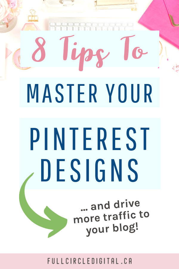 8 tips to master your Pinterest designs and drive more traffic to your blog.