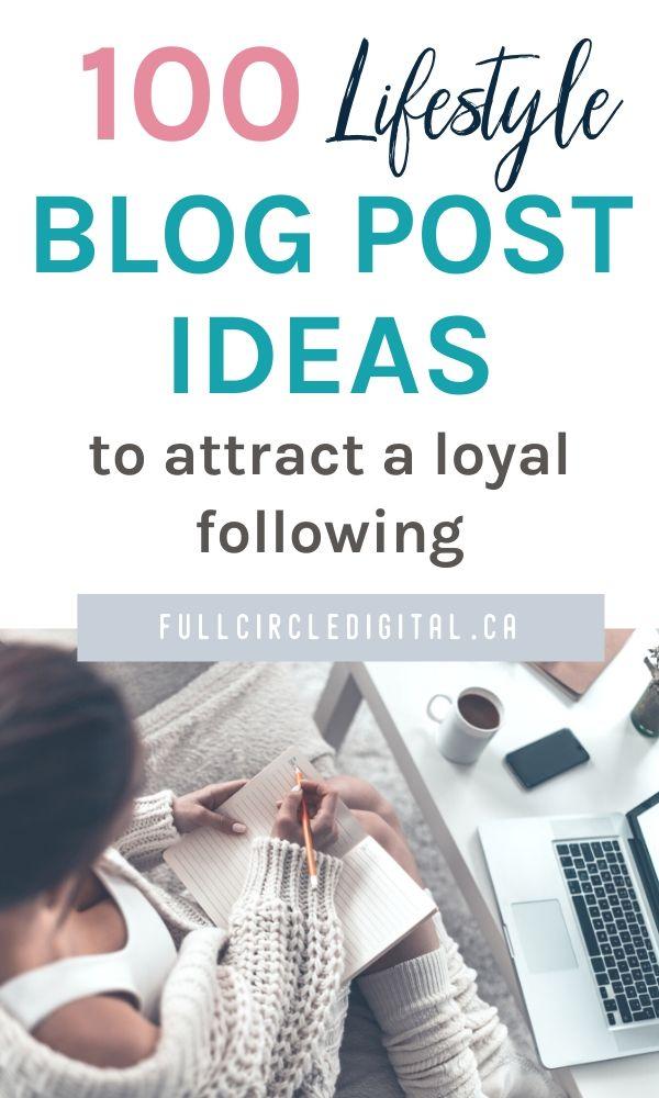 00 Lifestyle Blog Post Ideas to Attract a Loyal Following - fullcircledigital.ca