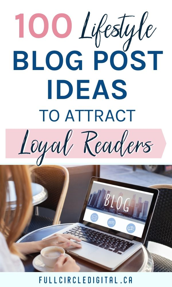 100 Lifestyle Blog Post Ideas to Attract Loyal Readers - fullcircledigital.ca