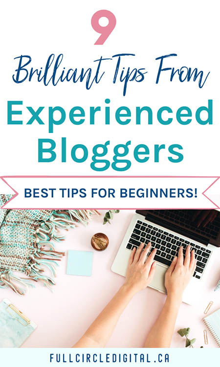 9 Brilliant Tips from Experienced Bloggers - Best blogging advice
